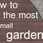 How do you make the most of a small garden?